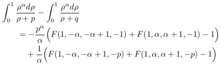 \begin{align*}  &\int_{0}^{1}\frac{\rho^{\alpha}d\rho}{\rho+p} - \int_{0}^{1}\frac{\rho^{\alpha}d\rho}{\rho+q}\\  &\qquad = -\frac{p^{\alpha}}{\alpha}\Big(F(1,-\alpha,-\alpha+1,-1) + F(1,\alpha,\alpha+1,-1) - 1\Big)\\  &\qquad\quad + \frac{1}{\alpha}\Big(F(1,-\alpha,-\alpha+1,-p) + F(1,\alpha,\alpha+1,-p) - 1\Big) \end{align*}