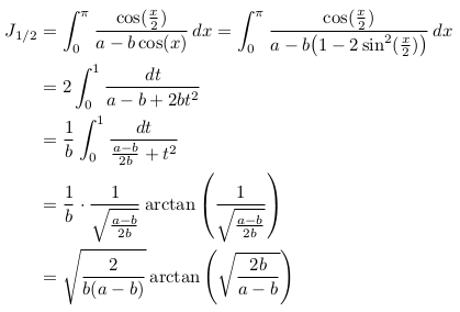 \begin{align*}  J_{1/2} &= \int_{0}^{\pi}\frac{\cos(\frac{x}{2})}{a-b\cos(x)}\,dx = \int_{0}^{\pi}\frac{\cos(\frac{x}{2})}{a-b\big(1-2\sin^{2}(\frac{x}{2})\big)}\,dx\\  &= 2\int_{0}^{1}\frac{dt}{a-b+2bt^{2}}\\  &= \frac{1}{b}\int_{0}^{1}\frac{dt}{\frac{a-b}{2b}+t^{2}}\\  &= \frac{1}{b}\cdot\frac{1}{\sqrt{\frac{a-b}{2b}}}\arctan\left(\frac{1}{\sqrt{\frac{a-b}{2b}}}\right)\\  &= \sqrt{\frac{2}{b(a-b)}}\arctan\left(\sqrt{\frac{2b}{a-b}}\right) \end{align*}