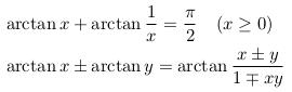 \begin{align*}  &\arctan x + \arctan \frac{1}{x} = \frac{\pi}{2} \quad (x\geq{0})\  &\arctan x \pm \arctan y = \arctan \frac{x\pm{y}}{1\mp{xy}}% \quad (|\arctan x + \arctan y|\leq{\frac{\pi}{2}}) \end{align*}