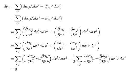 \begin{align*}  dp_{i} &=\sum_{j}(da_{ij}{\wedge}dx^{j} + df_{ij}{\wedge}dx^{j})\\         &=\sum_{j}\left(da_{ij}{\wedge}dx^{j} + \omega_{ij}{\wedge}dx^{j}\right)\\         &=\sum_{l,j}\left(\pdiff{a_{ij}}{x^{l}}dx^{l}{\wedge}dx^{j} + \left(\pdiff{a_{li}}{x^{j}}-\pdiff{a_{lj}}{x^{i}}\right)dx^{l}{\wedge}dx^{j}\right)\\         &=\sum_{l,j}\left(\pdiff{a_{il}}{x^{j}}dx^{j}{\wedge}dx^{l} + \left(\pdiff{a_{li}}{x^{j}}-\pdiff{a_{lj}}{x^{i}}\right)dx^{l}{\wedge}dx^{j}\right)\\         &=\sum_{l,j}\left(\xcancel{-\pdiff{a_{il}}{x^{j}} + \pdiff{a_{li}}{x^{j}}}\right)dx^{l}{\wedge}dx^{j} - \inverse{2}\sum_{l,j}\left(\xcancel{\pdiff{a_{lj}}{x^{i}}-\pdiff{a_{jl}}{x^{i}}}\right)dx^{l}{\wedge}dx^{j}\\         &=0 \end{align*}