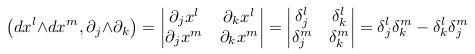 \[  \left(dx^{l}{\wedge}dx^{m}, \partial_{j}{\wedge}\partial_{k}\right) = \begin{vmatrix}  \partial_{j}x^{l} & \partial_{k}x^{l} \\  \partial_{j}x^{m} & \partial_{k}x^{m}  \end{vmatrix} = \begin{vmatrix}  \delta_{j}^{l} & \delta_{k}^{l} \\  \delta_{j}^{m} & \delta_{k}^{m}  \end{vmatrix} = \delta^{l}_{j}\delta^{m}_{k}-\delta^{l}_{k}\delta^{m}_{j} \]