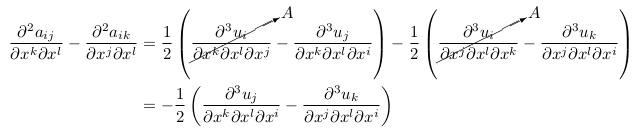 \begin{align*}  \partialsecondmixed{a_{ij}}{x^{k}}{x^{l}} - \partialsecondmixed{a_{ik}}{x^{j}}{x^{l}} &= \inverse{2}\left(\cancelto{A}{\partialthirdmixed{u_{i}}{x^{k}}{x^{l}}{x^{j}}} - \partialthirdmixed{u_{j}}{x^{k}}{x^{l}}{x^{i}}\right) - \inverse{2}\left(\cancelto{A}{\partialthirdmixed{u_{i}}{x^{j}}{x^{l}}{x^{k}}} - \partialthirdmixed{u_{k}}{x^{j}}{x^{l}}{x^{i}}\right)\\ &= - \inverse{2}\left(\partialthirdmixed{u_{j}}{x^{k}}{x^{l}}{x^{i}} - \partialthirdmixed{u_{k}}{x^{j}}{x^{l}}{x^{i}}\right) \end{align*}