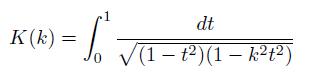\[  K(k) = \int_{0}^{1}\frac{dt}{\sqrt{(1-t^{2})(1-k^{2}t^{2})}} \]