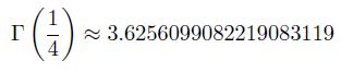 \[  \Gamma\left(\frac{1}{4}\right) \approx 3.6256099082219083119 \]