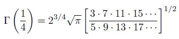 \[  \Gamma\left(\frac{1}{4}\right) = 2^{3/4}\sqrt{\pi}\left[\frac{3\cdot7\cdot11\cdot15\cdots}{{\;\!}5\cdot9\cdot13\cdot17\cdots}\right]^{1/2} \]