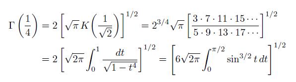 \begin{eqnarray*}   \Gamma\left(\frac{1}{4}\right) &=& 2\left[\sqrt{\pi}\,K\!\left(\frac{1}{\sqrt{2}}\right)\right]^{1/2} = 2^{3/4}\sqrt{\pi}\left[\frac{3\cdot7\cdot11\cdot15\cdots}{{\;\!}5\cdot9\cdot13\cdot17\cdots}\right]^{1/2} \\  \quad &=& 2\left[\sqrt{2\pi}\int_{0}^{1}\frac{dt}{\sqrt{1-t^{4}}}\right]^{1/2} = \left[6\sqrt{2\pi}\int_{0}^{\pi/2}\sin^{3/2}{t}\,dt\right]^{1/2} \end{eqnarray*}