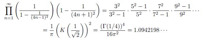 \begin{eqnarray*}  &\prod_{n=1}^{\infty}\left(\frac{1}{1-\frac{1}{(4n-1)^{2}}}\right)\left(1-\frac{1}{(4n+1)^{2}}\right) = \frac{3^2}{3^2-1}\cdot\frac{5^2-1}{5^2}\cdot\frac{7^2}{7^2-1}\cdot\frac{9^2-1}{9^2}\cdots\\  &\quad =\frac{1}{\pi}\left(K\left(\frac{1}{\sqrt{2}}\right)\right)^{2} = \frac{(\Gamma{(1/4)})^{4}}{16\pi^{2}} = 1.0942198\cdots \end{eqnarray*}