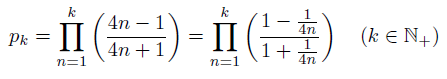 \[ p_{k} = \prod_{n=1}^{k}\left(\frac{4n-1}{4n+1}\right) = \prod_{n=1}^{k}\left(\frac{1-\frac{1}{4n}}{1+\frac{1}{4n}}\right)  \quad (k \in {\mathbb{N}_{+}}) \]