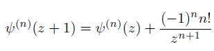 \[  \psi^{(n)}(z+1) = \psi^{(n)}(z) + \frac{(-1)^{n}n!}{z^{n+1}} \]