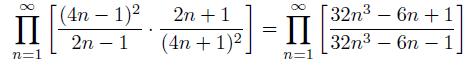 \[  \prod_{n=1}^{\infty}\left[\frac{(4n-1)^{2}}{2n-1}\cdot\frac{2n+1}{(4n+1)^{2}}\right] =\prod_{n=1}^{\infty}\left[\frac{32n^3-6n+1}{32n^3-6n-1}\right] \]