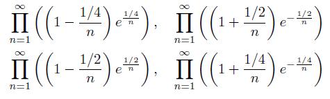 \begin{align*} &\prod_{n=1}^{\infty}\left(\left(1-\frac{1/4}{n}\right)e^{\frac{1/4}{n}}\right), \quad \prod_{n=1}^{\infty}\left(\left(1+\frac{1/2}{n}\right)e^{-\frac{1/2}{n}}\right)\\ &\prod_{n=1}^{\infty}\left(\left(1-\frac{1/2}{n}\right)e^{\frac{1/2}{n}}\right), \quad \prod_{n=1}^{\infty}\left(\left(1+\frac{1/4}{n}\right)e^{-\frac{1/4}{n}}\right) \end{align*}