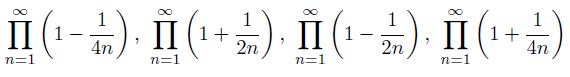 \[  \prod_{n=1}^{\infty}\left(1-\frac{1}{4n}\right),\ \prod_{n=1}^{\infty}\left(1+\frac{1}{2n}\right),\ \prod_{n=1}^{\infty}\left(1-\frac{1}{2n}\right),\ \prod_{n=1}^{\infty}\left(1+\frac{1}{4n}\right) \]
