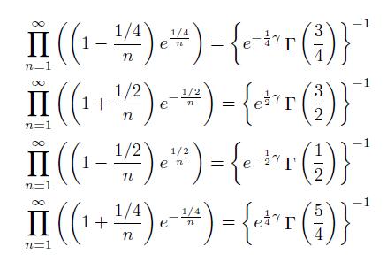 \begin{align*} &\prod_{n=1}^{\infty}\left(\left(1-\frac{1/4}{n}\right)e^{\frac{1/4}{n}}\right) = \left\{e^{-\frac{1}{4}\gamma}\Gamma\left(\frac{3}{4}\right)\right\}^{-1}\\  &\prod_{n=1}^{\infty}\left(\left(1+\frac{1/2}{n}\right)e^{-\frac{1/2}{n}}\right) = \left\{e^{\frac{1}{2}\gamma}\Gamma\left(\frac{3}{2}\right)\right\}^{-1}\\  &\prod_{n=1}^{\infty}\left(\left(1-\frac{1/2}{n}\right)e^{\frac{1/2}{n}}\right) = \left\{e^{-\frac{1}{2}\gamma}\Gamma\left(\frac{1}{2}\right)\right\}^{-1}\\ &\prod_{n=1}^{\infty}\left(\left(1+\frac{1/4}{n}\right)e^{-\frac{1/4}{n}}\right) = \left\{e^{\frac{1}{4}\gamma}\Gamma\left(\frac{5}{4}\right)\right\}^{-1} \end{align*}