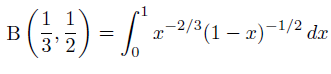 \[  \mathrm{B}\left(\frac{1}{3},\frac{1}{2}\right) = \int_{0}^{1}x^{-2/3}(1-x)^{-1/2}\,dx \]