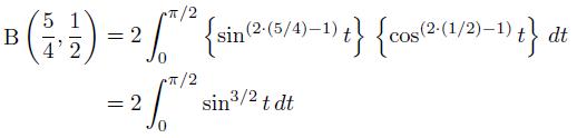 \begin{align*}  \mathrm{B}\left(\frac{5}{4},\frac{1}{2}\right) &= 2\int_{0}^{{\pi}/2}\left\{\sin^{(2{\cdot}(5/4)-1)}t\right\}\,\left\{\cos^{(2{\cdot}(1/2)-1)}t\right\}\,dt\\ &= 2\int_{0}^{{\pi}/2}{\sin^{3/2}t}\,dt \end{align*}