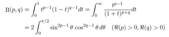 \begin{align*}  \mathrm{B}(p,q) &= \int_{0}^{1}t^{p-1}(1-t)^{q-1}dt = \int_{0}^{\infty}\frac{t^{p-1}}{(1+t)^{p+q}}dt\\ %x=\frac{t}{1-t}{\quad}t=\frac{x}{x+1}\\         &= 2\int_{0}^{\pi/2}\sin^{2p-1}\theta\,\cos^{2q-1}\theta{}\,d\theta \quad (\Re(p)>0,\Re(q)>0) \end{align*}