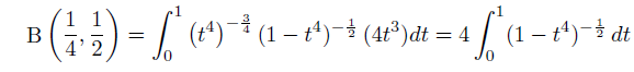\[  \mathrm{B}\left(\frac{1}{4},\frac{1}{2}\right) = \int_{0}^{1}\left(t^{4}\right)^{-\frac{3}{4}}(1-t^{4})^{-\frac{1}{2}}\,(4t^{3})dt = 4\int_{0}^{1}(1-t^{4})^{-\frac{1}{2}}\, dt \]