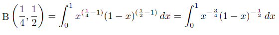 \[  \mathrm{B}\left(\frac{1}{4},\frac{1}{2}\right) = \int_{0}^{1}x^{(\frac{1}{4}-1)}(1-x)^{(\frac{1}{2}-1)}\,dx = \int_{0}^{1}x^{-\frac{3}{4}}(1-x)^{-\frac{1}{2}}\,dx \]