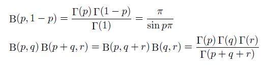 \begin{align*}  &\mathrm{B}(p,1-p) = \frac{\Gamma(p)\Gamma(1-p)}{\Gamma(1)}= \frac{\pi}{\sin{p}\pi}\\  &\mathrm{B}(p,q)\mathrm{B}(p+q,r) = \mathrm{B}(p,q+r)\mathrm{B}(q,r) =\frac{\Gamma(p)\Gamma(q)\Gamma(r)}{\Gamma(p+q+r)} \end{align*}