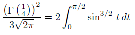 \[  \frac{\left(\Gamma\left(\frac{1}{4}\right)\right)^{2}}{3\sqrt{2\pi}} = 2\int_{0}^{{\pi}/2}{\sin^{3/2}\,t}\,dt \]