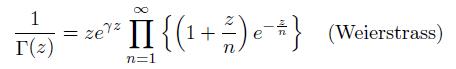 \[   \frac{1}{\Gamma(z)} = ze^{\gamma{z}}\prod_{n=1}^{\infty}\left\{\left(1+\frac{z}{n}\right)e^{-\frac{z}{n}}\right\} \quad\text{(Weierstrass)} \]