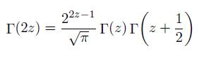 \[  \Gamma(2z) = \frac{2^{2z-1}}{\sqrt{\pi}}\Gamma(z){}\Gamma\!\left( z + \frac{1}{2}\right) \]