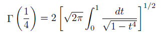 \[  \Gamma\left(\frac{1}{4}\right) = 2\left[\sqrt{2\pi}\int_{0}^{1}\frac{dt}{\sqrt{1-t^{4}}}\right]^{1/2} \]
