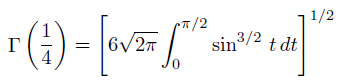\[  \Gamma\left(\frac{1}{4}\right) = \left[6\sqrt{2\pi}\int_{0}^{{\pi}/2}\sin^{3/2}\,t\,dt\right]^{1/2} \]