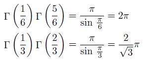 \begin{align*}  &\Gamma\left(\frac{1}{6}\right)\Gamma\left(\frac{5}{6}\right) = \frac{\pi}{\sin\,\frac{\pi}{6}} = 2\pi\\  &\Gamma\left(\frac{1}{3}\right)\Gamma\left(\frac{2}{3}\right) = \frac{\pi}{\sin\,\frac{\pi}{3}} = \frac{2}{\sqrt{3}}\pi\\ \end{align*}