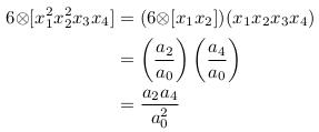 \begin{align*}  6{\otimes}[x_{1}^{2}x_{2}^{2}x_{3}x_{4}] &= (6{\otimes}[x_{1}x_{2}])(x_{1}x_{2}x_{3}x_{4})\\                                           &= \left(\frac{a_{2}}{a_{0}}\right)\left(\frac{a_{4}}{a_{0}}\right)\\                                           &= \frac{a_{2}a_{4}}{a_{0}^{2}}\\ \end{align*}