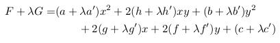 \begin{align*}  F+{\lambda}G = &(a+{\lambda}a^{\prime})x^{2} + 2(h+{\lambda}h^{\prime})xy + (b+{\lambda}b^{\prime})y^{2}\\                 &\qquad +2(g+{\lambda}g^{\prime})x + 2(f+{\lambda}f^{\prime})y + (c+{\lambda}c^{\prime}) \end{align*}