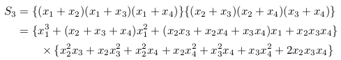 \begin{align*}   S_{3} &= \{(x_{1}+x_{2})(x_{1}+x_{3})(x_{1}+x_{4})\}\{(x_{2}+x_{3})(x_{2}+x_{4})(x_{3}+x_{4})\}\\         &= \{x_{1}^{3} + (x_{2}+x_{3}+x_{4})x_{1}^{2} + (x_{2}x_{3}+x_{2}x_{4}+x_{3}x_{4})x_{1} + x_{2}x_{3}x_{4}\}\\            &\qquad \times\{x_{2}^{2}x_{3}+x_{2}x_{3}^{2}+x_{2}^{2}x_{4}+x_{2}x_{4}^{2}+x_{3}^{2}x_{4}+x_{3}x_{4}^{2}+2x_{2}x_{3}x_{4}\} \end{align*}