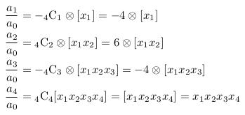 \begin{align*}  &\frac{a_{1}}{a_{0}}=-{}_4\mathrm{C}_{1}\otimes[x_{1}]=-4\otimes[x_{1}]\\  &\frac{a_{2}}{a_{0}}={}_4\mathrm{C}_{2}\otimes[x_{1}x_{2}]=6\otimes[x_{1}x_{2}]\\  &\frac{a_{3}}{a_{0}}=-{}_4\mathrm{C}_{3}\otimes[x_{1}x_{2}x_{3}]=-4\otimes[x_{1}x_{2}x_{3}]\\  &\frac{a_{4}}{a_{0}}={}_4\mathrm{C}_{4}[x_{1}x_{2}x_{3}x_{4}]=[x_{1}x_{2}x_{3}x_{4}]=x_{1}x_{2}x_{3}x_{4}\\ \end{align*}