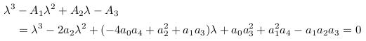 \begin{align*}  \lambda^{3} &-A_{1}\lambda^{2} + A_{2}\lambda - A_{3}\\              &= \lambda^{3} - 2a_{2}\lambda^{2} + (-4a_{0}a_{4} + a_{2}^{2} + a_{1}a_{3})\lambda + a_{0}a_{3}^{2} + a_{1}^{2}a_{4} - a_{1}a_{2}a_{3} = 0 \end{align*}