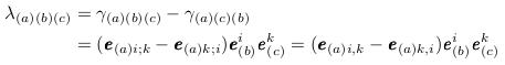 \begin{align*}   \lambda_{(a)(b)(c)} &= \gamma_{(a)(b)(c)} - \gamma_{(a)(c)(b)}\\         &= (\vvec{e}_{(a)i;k}-\vvec{e}_{(a)k;i})\vvec{e}_{(b)}^{i}\vvec{e}_{(c)}^{k} = (\vvec{e}_{(a)i,k}-\vvec{e}_{(a)k,i})\vvec{e}_{(b)}^{i}\vvec{e}_{(c)}^{k} \end{align*}
