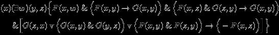 \begin{eqnarray*}  &&(x)(\exists{w})(y,z)\Big\{F(x,w) \mathand \Big(F(x,y) \rightarrow G(x,y)\Big) \mathand \Big(F(x,z) \mathand G(z,y) \rightarrow G(x,y)\Big)\\ &&\hspace{5mm}\mathand \Big[G(z,x) \mathbin{\mathrm{v}} \Big(G(x,y) \mathand G(y,z)\Big) \mathbin{\mathrm{v}} \Big(F(x,y) \mathand F(z,y)\Big) \rightarrow \Big(-F(x,z)\Big)\Big]\Big\} \end{eqnarray*}