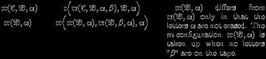 "\begin{tabular}{lll} $\mathfrak{cr}(\mathfrak{C},\mathfrak{B},\alpha)\quad$ & $\quad\mathfrak{c}\Big(\mathfrak{re}(\mathfrak{C},\mathfrak{B},\alpha,\beta),\mathfrak{B},\alpha\Big)\qquad$  &\multirow{2}{35mm}{\rightcolumnnote{43mm}{\vspace{1mm}\quad$\mathfrak{cr}(\mathfrak{B},\alpha)$ differs from $\mathfrak{ce}(\mathfrak{B},\alpha)$ only in that the letters $\alpha$ are not erased.  The $m$-configuration $\mathfrak{cr}(\mathfrak{B},\alpha)$ is taken up when no letters ""$\beta$"" are on the tape.}}\\ $\ \mathfrak{cr}(\mathfrak{B},\alpha)$ & $\mathfrak{cr}\Big(\mathfrak{cr}(\mathfrak{B},\alpha), \mathfrak{re}(\mathfrak{B},\beta,\alpha),\alpha\Big)$ & \\ \end{tabular}"