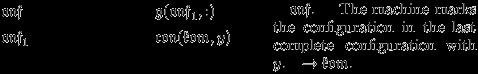 \begin{tabular}{lll} $\mathfrak{anf}\hspace{25mm}$ &$\mathfrak{g}(\mathfrak{anf}_{1},:)$ &\hspace{5mm}\multirow{2}{3.5cm}{\rightcolumnnote{45mm}{\vspace{1mm}\quad $\mathfrak{anf}$. \quad The machine marks the configuration in the last complete configuration with $y$.\quad $\rightarrow{\mathfrak{kom}}$.}} \\ $\mathfrak{anf}_{1}\hspace{10mm}$ &$\mathfrak{con}(\mathfrak{kom},y)$& \\ \end{tabular}