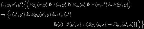 \begin{eqnarray*} &&(x,y,x^{\prime},y^{\prime})\Big\{\Big(R_{S_{j}}(x,y) \mathand I(x,y) \mathand K_{q_{i}}(x) \mathand F(x,x^{\prime}) \mathand F(y^{\prime},y)\Big)\\ &&\rightarrow \Big(I(x^{\prime},y^{\prime}) \mathand R_{S_{k}}(x^{\prime},y) \mathand K_{q_{l}}(x^{\prime})\\ &&\hspace{40mm}\mathand (z)\left[F(y^{\prime},z) \mathbin{\mathrm{v}} \left(R_{S_{j}}(x,z) \rightarrow R_{S_{k}}(x^{\prime},z)\right)\right]\Big)\Big\} \end{eqnarray*}
